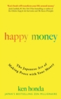 Happy Money : The Japanese Art of Making Peace with Your Money - eBook