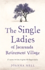 The Single Ladies of Jacaranda Retirement Village : an uplifting tale of love and friendship - Book