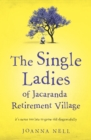 The Single Ladies of Jacaranda Retirement Village : an uplifting tale of love and friendship - eBook