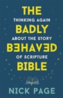 The Badly Behaved Bible : Thinking again about the story of Scripture - Book
