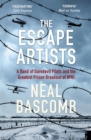 The Escape Artists : A Band of Daredevil Pilots and the Greatest Prison Breakout of WWI - eBook