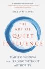 The Art of Quiet Influence : Timeless Wisdom for Leading Without Authority - eBook