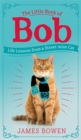 The Little Book of Bob : Everyday wisdom from Street Cat Bob - Book