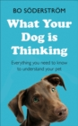 What Your Dog Is Thinking : Everything you need to know to understand your pet - Book