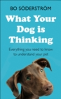What Your Dog Is Thinking : Everything you need to know to understand your pet - eBook