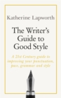 The Writer's Guide to Good Style : A 21st Century guide to improving your punctuation, pace, grammar and style - Book