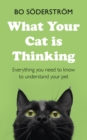 What Your Cat Is Thinking : Everything you need to know to understand your pet - eBook