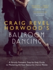 Craig Revel Horwood's Ballroom Dancing : A Strictly Fantastic Step-by-Step Guide to Mastering All Your Favourite Dance Moves - Book