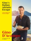 Gino's Italian Adriatic Escape : THE NEW COOKBOOK FROM THE ITV SERIES