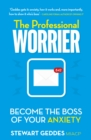 The Professional Worrier : Become the Boss of Your Anxiety - eBook