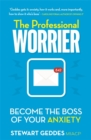 The Professional Worrier : Become the Boss of Your Anxiety - Book