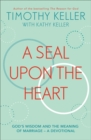A Seal Upon the Heart : God's Wisdom and the Meaning of Marriage: a Devotional - Book