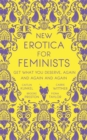 New Erotica for Feminists : The must-have book for every hot and bothered feminist out there - Book
