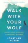 Walk With Your Wolf : Unlock your intuition, confidence & power with walking therapy - eBook