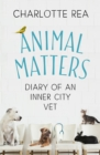 Animal Matters : Diary of an Inner City Vet