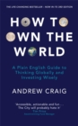 How to Own the World : A Plain English Guide to Thinking Globally and Investing Wisely: The new 2019 edition of the life-changing personal finance bestseller - Book