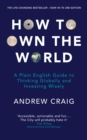 How to Own the World : A Plain English Guide to Thinking Globally and Investing Wisely: The new 2019 edition of the life-changing personal finance bestseller - eBook