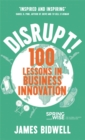 Disrupt! : 100 Lessons in Business Innovation - Book