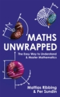 Maths Unwrapped : The easy way to understand and master mathematics - Book