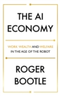 The AI Economy : Work, Wealth and Welfare in the Robot Age - eBook