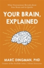 Your Brain, Explained : What Neuroscience Reveals about Your Brain and its Quirks - Book