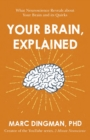 Your Brain, Explained : What Neuroscience Reveals about Your Brain and its Quirks - eBook