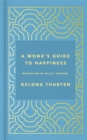 A Monk's Guide to Happiness : Meditation in the 21st century - Book