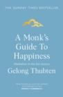 A Monk's Guide to Happiness : Meditation in the 21st century - eBook