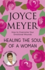 Healing the Soul of a Woman : How to overcome your emotional wounds - Book
