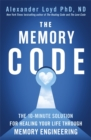 The Memory Code : The 10-minute solution for healing your life through memory engineering - Book