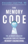 The Memory Code : The 10-minute solution for healing your life through memory engineering - eBook
