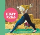The Little Book of Goat Yoga : Find Your Farmyard Flow - Book