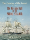 The Coming of the Comet : The Rise and Fall of the Paddle Steamer - eBook