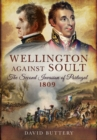 Wellington Against Soult: The Second Invasion of Portugal 1809 - Book