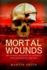 Mortal Wounds : The Human Skeleton as Evidence for Conflict in the Past - Book