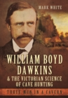 William Boyd Dawkins and the Victorian Science of Cave Hunting - Book