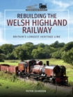 Rebuilding The Welsh Highland Railway : Britain's Longest Heritage Line - Book