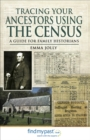 Tracing Your Ancestors Using the Census : A Guide for Family Historians - eBook