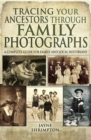 Tracing Your Ancestors Through Family Photographs : A Complete Guide for Family and Local Historians - eBook