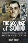 The Scourge of Soho : The Controversial Career of SAS Hero Detective Sergeant Harry Challenor MM - eBook