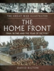 The Great War Illustrated - The Home Front : Final Blows and the Year of Victory - Book