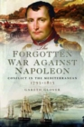 The Forgotten War Against Napoleon : Conflict in the Mediterranean - Book