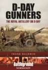 D-Day Gunners : The Royal Artillery on D-Day - Book