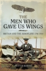 The Men Who Gave Us Wings : Britain and the Aeroplane, 1796-1914 - eBook
