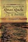 The Secret History of the Roman Roads of Britain : And Their Impact on Military History - eBook