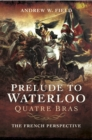 Prelude to Waterloo: Quatre Bras : The French Perspective - eBook