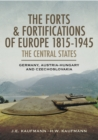 The Forts & Fortifications of Europe 1815-1945: The Central States : Germany, Austria-Hungry and Czechoslovakia - eBook