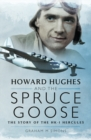Howard Hughes and the Spruce Goose : The Story of the H-K1 Hercules - eBook