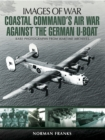 Coastal Command's Air War Against the German U-Boats - eBook