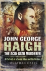 John George Haigh, the Acid-Bath Murderer : A Portrait of a Serial Killer and His Victims - eBook